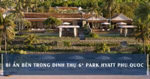Bí Ẩn Bên Trong Dinh Thự Park Hyatt Phu Quoc Residences