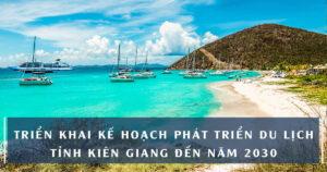 Kế hoạch phát triển du lịch đến năm 2030 tỉnh kiên giang
